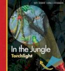 Broutin, Christian - In the Jungle (My First Discoveries: Torchlight) - 9781851034178 - V9781851034178