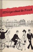 Bodleian Lib, . - 112 Gripes about the French: The 1945 Handbook for American GIs in Occupied France - 9781851240395 - V9781851240395