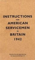 Bodleian Lib, . - Instructions for American Servicemen in Britain, 1942: Reproduced from the original typescript, War Department, Washington, DC (Instructions for Servicemen) - 9781851240852 - KSS0005323