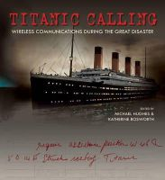 Michael Hughes, Katherine Bosworth - Titanic Calling: Wireless Communications during the Great Disaster - 9781851243778 - V9781851243778