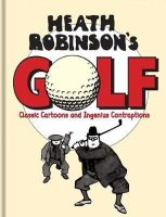 Robinson, W. Heath - Heath Robinson's Golf: Classic Cartoons and Ingenious Contraptions - 9781851244331 - V9781851244331