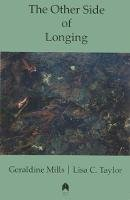 Geraldine Mills, Lisa C. Taylor - The Other Side of Longing - 9781851320141 - 9781851320141