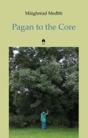 Medbh, Maighread - Pagan to the Core - 9781851320882 - 9781851320882