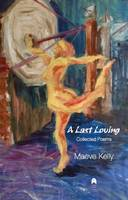 Kelly, Maeve - A Last Loving Collected Poems - 9781851321483 - 9781851321483