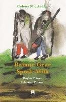 Nic Aodha, Colette - Bainne Géar Rogha Dánta/Spoilt Milk Selected Poems - 9781851321537 - KSG0013990