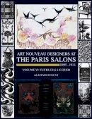 Duncan, Alastair - Art Nouveau Designers at the Paris Salons: 1895-1914. Volume VI: Textiles and Leather - 9781851493746 - V9781851493746