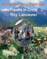 Lancaster, Roy - Plantsman's Paradise: Travels in China - 9781851495153 - V9781851495153
