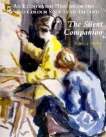 Patricia Butler - The Silent Companion:  An Illustrated History of the Water Colour Society of Ireland - 9781851496440 - V9781851496440