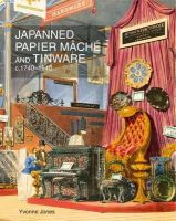 Jones, Yvonne - Japanned Papier Mache and Tinware C.1740-1940 - 9781851496860 - V9781851496860