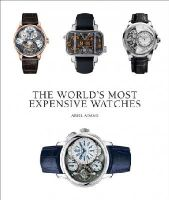 Adams, Ariel - The World's Most Expensive Watches - 9781851497546 - V9781851497546