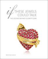 Bernstein, Beth - If These Jewels Could Talk: The Legends Behind Celebrity Gems - 9781851498079 - V9781851498079