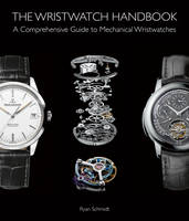Schmidt, Ryan - The Wristwatch Handbook: A Comprehensive Guide to Mechanical Wristwatches - 9781851498291 - V9781851498291