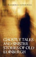 Wilson, Alan J.; Brogan, Des; McGrail, Frank - Ghostly Tales and Sinister Stories of Old Edinburgh - 9781851584567 - V9781851584567