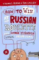 Cassidy, Tom; Byrne, Thomas - How to Win at Russian Roulette - 9781851687787 - V9781851687787