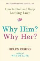 Fisher, Helen E. - Why Him? Why Her?: How to Find and Keep Lasting Love - 9781851687923 - V9781851687923