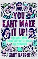 Hayden, Gary - You Kant Make it Up! - 9781851688456 - V9781851688456