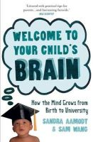 Aamodt, Sandra - Welcome to Your Child's Brain: From in Utero to Uni. Sandra Aamodt and Sam Wang - 9781851689125 - V9781851689125
