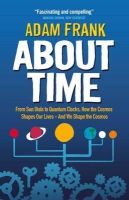 Adam Frank - About Time: From Sun Dials to Quantum Clocks, How the Cosmos Shapes Our Lives - And How We Shape the Cosmos - 9781851689644 - V9781851689644