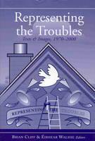Brian Cliff & Éibhear Walshe (eds.) - Representing the Troubles: Text and Images, 1970-2000 - 9781851828548 - KTJ0001865