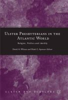 David A. Wilson~Mark G. Spencer - Ulster Presbyterianism in the Atlantic World: Religion, Politics and Identity - 9781851829491 - V9781851829491