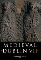 Sean Duffy - Medieval Dublin VII: Proceedings of the Friends of Medieval Dublin Symposium, 2005 - 9781851829743 - KHS1015390