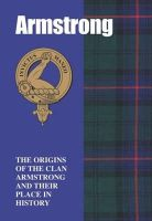 Franklin, Grace - The Armstrongs: The Origins of the Clan Armstrong and Their Place in History (Scottish Clan Mini-book) - 9781852170646 - V9781852170646