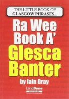 Gray, Iain - The Wee Book a Glesca Banter: An A-Z of Glasgow Phrases - 9781852174477 - V9781852174477