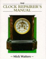 Watters, Mick - The Clock Repairer's Manual (Manual of Techniques) - 9781852239602 - V9781852239602