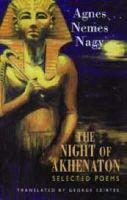 Agnes Nemes Nagy - The Night of Akhenaton: Selected Poems - 9781852246419 - V9781852246419