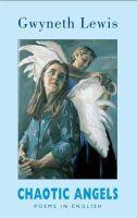 Gwyneth Lewis - Chaotic Angels: Poems in English - 9781852247232 - V9781852247232