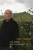 Roy Fisher - The Long and the Short of It: Poems 1955-2010 - 9781852249595 - V9781852249595