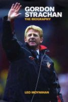 Moynihan, Leo. - Gordon Strachan: The Biography - 9781852272050 - KTG0008414