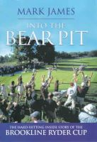James, Mark - Into the Bear Pit: The Hard-hitting Inside Story of the Brookline Ryder Cup - 9781852278540 - KIN0009733