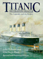 John P. Eaton, Charles A. Haas - Titanic Destination Disaster: The Legends and the Reality - 9781852605346 - 9781852605346