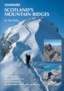 Bailey, Dan - Scotland's Mountain Ridges: Scrambling, Mountaineering and Climbing - the best routes for summer and winter (Cicerone Guides) - 9781852844691 - V9781852844691