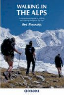 Reynolds, Kev - Walking in the Alps: A Comprehensive Guide to Walking and Trekking Throughout the Alps - 9781852844769 - V9781852844769