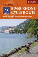 Wells, Mike - Cycling the River Rhone Cycle Route: From the Alps to the Mediterranean - 9781852847555 - V9781852847555