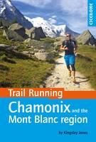 Jones, Kingsley - Trail Running - Chamonix and the Mont Blanc Region - 9781852848002 - V9781852848002