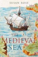 Rose, Susan - The Medieval Sea - 9781852855635 - V9781852855635
