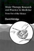 Aldridge, David - Music Therapy Research and Practice in Medicine: From Out of the Silence - 9781853022968 - V9781853022968