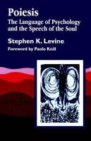 Stephen K. Levine - Poiesis: The Language of Psychology and the Speech of the Soul - 9781853024887 - V9781853024887