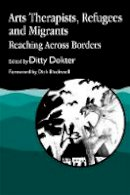 Dokter, Ditty - Arts Therapists, Refugees and Migrants: Reaching Across Borders - 9781853025501 - V9781853025501