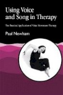 Newham, Paul - Using Voice and Song in Therapy: The Practical Application of Voice Movement Therapy (v. 2) - 9781853025907 - V9781853025907