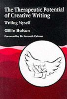 Gillie Bolton - The Therapeutic Potential of Creative Writing: Writing Myself - 9781853025990 - V9781853025990