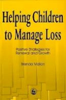 Mallon, Brenda - Helping Children to Manage Loss: Positive Strategies for Renewal and Growth - 9781853026058 - V9781853026058