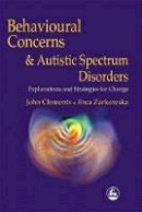Clements, John, Zarkowska, Ewa - Behavioural Concerns and Autistic Spectrum Disorders: Explanations and Strategies for Change - 9781853027420 - V9781853027420