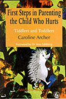 Archer, Caroline - First Steps in Parenting the Child Who Hurts: Tiddlers and Toddlers - 9781853028014 - V9781853028014