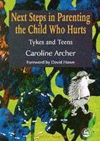 Archer, Caroline - Next Steps in Parenting the Child Who Hurts - 9781853028021 - V9781853028021
