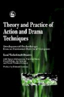 Verhofstadt-Denève, Leni - Theory and Practice of Action and Drama Techniques: Developmental Psychotherapy from an Existential-Dialectical Viewpoint - 9781853028038 - V9781853028038