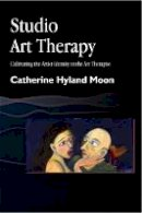 Moon, Catherine Hyland - Studio Art Therapy: Cultivating the Artist Identity in the Art Therapist - 9781853028144 - V9781853028144